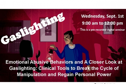 Emotional Abusive Behaviors and A Closer Look at Gaslighting: Clinical Tools to Break the Cycle of Manipulation and Regain Personal Power